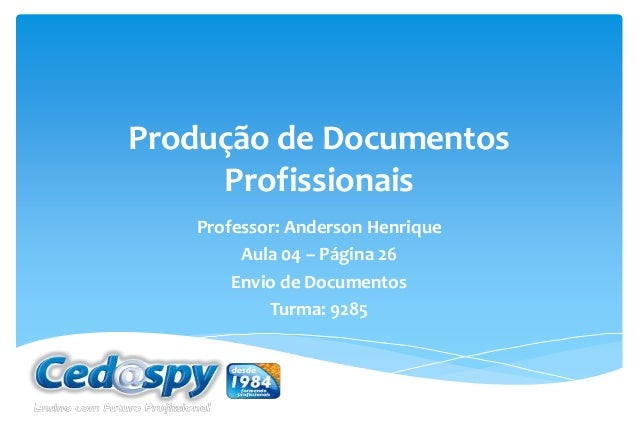 Produção de Documentos Profissionais Professor: Anderson Henrique Aula 04 – Página 26 Envio de Documentos Turma: 9285