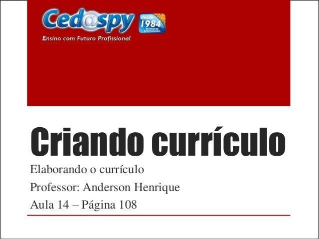 Criando currículo Elaborando o currículo Professor: Anderson Henrique Aula 14 – Página 108