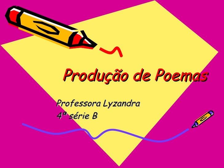 Produção de Poemas Professora Lyzandra 4ª série B