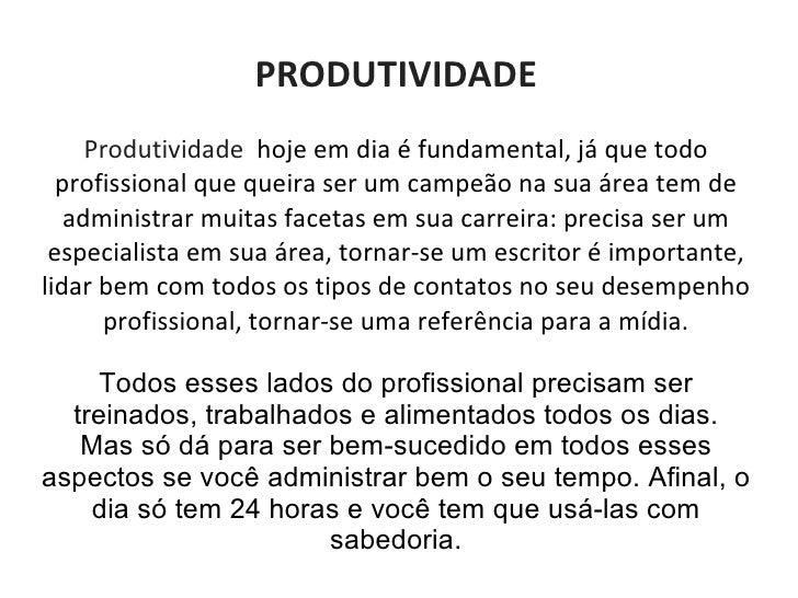 PRODUTIVIDADE     Produtividadehojeemdiaéfundamental,jáquetodo  profissionalquequeiraserumcampeãonasuaár...