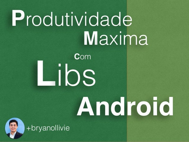 Libs Android +bryanollivie Produtividade Maxima Com