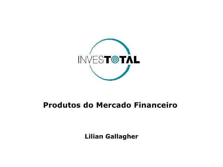 Produtos do Mercado Financeiro  Lilian Gallagher