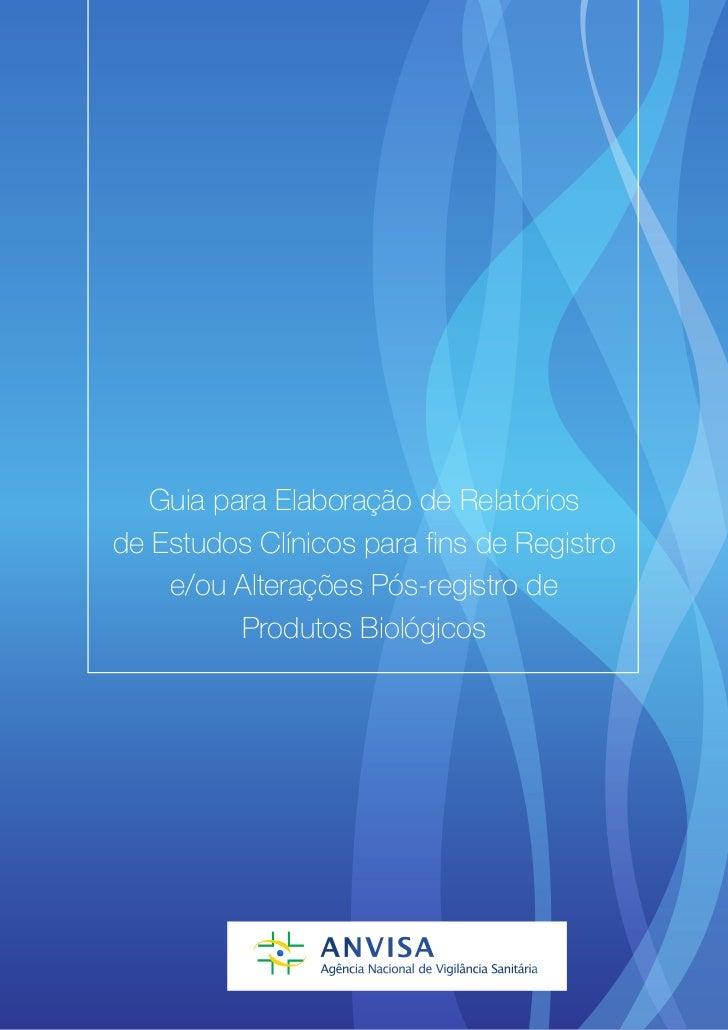 Guia para Elaboração de Relatóriosde Estudos Clínicos para fins de Registro    e/ou Alterações Pós-registro de          Pr...