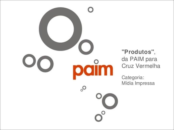 """""""Produtos"""" , da PAIM para Cruz Vermelha Categoria:  Mídia Impressa"""