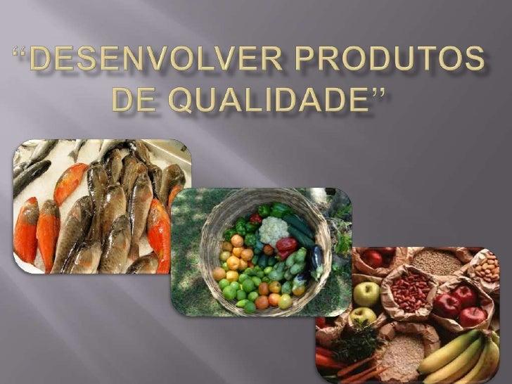 """""""Desenvolver produtos de qualidade""""<br />"""