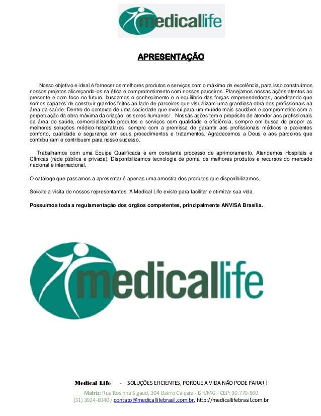 Medical Life - SOLUÇÕES EFICIENTES, PORQUE A VIDA NÃO PODE PARAR ! Matriz: Rua Rosinha Sigaud, 304 Bairro Caiçara - BH/MG ...