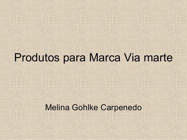 Produtos para Marca Via marte Melina Gohlke Carpenedo