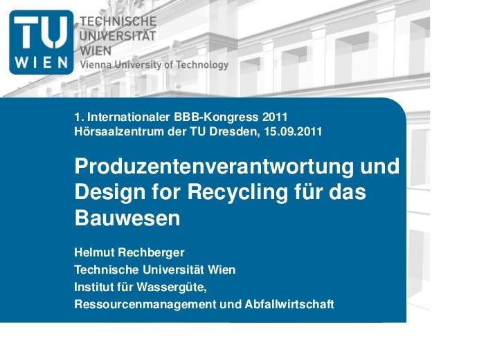 1. Internationaler BBB-Kongress 2011Hörsaalzentrum der TU Dresden, 15.09.2011Produzentenverantwortung undDesign for Recycl...