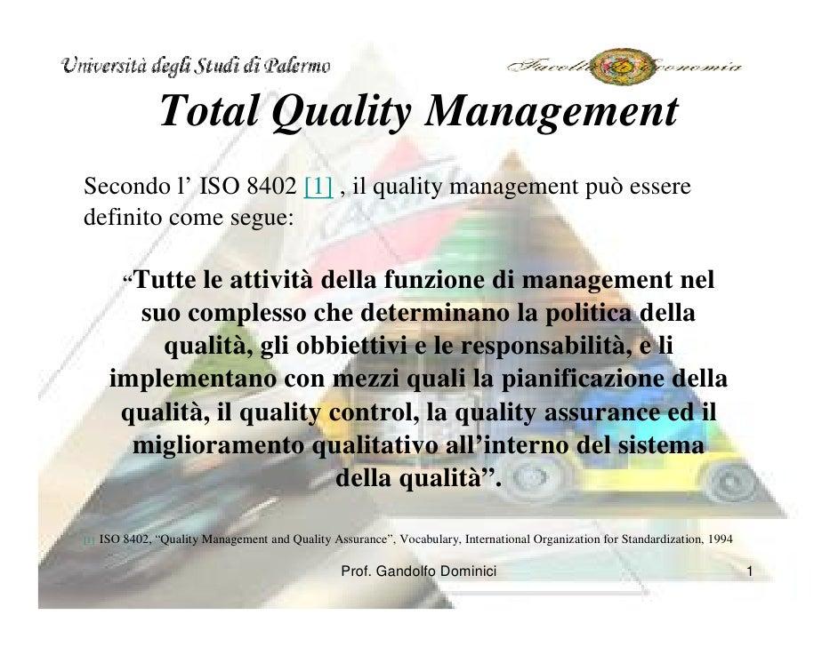 Total Quality Management Secondo l' ISO 8402 [1] , il quality management può essere definito come segue:                 l...