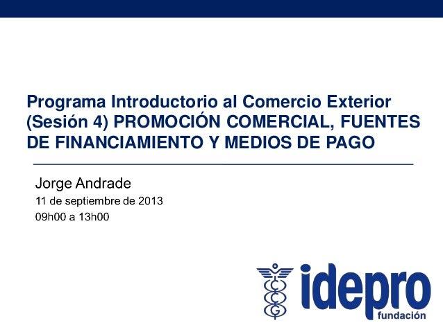 Programa Introductorio al Comercio Exterior (Sesión 4): Promoción Comercial, fuentes de financiamientos y medios de pago (Parte 2)