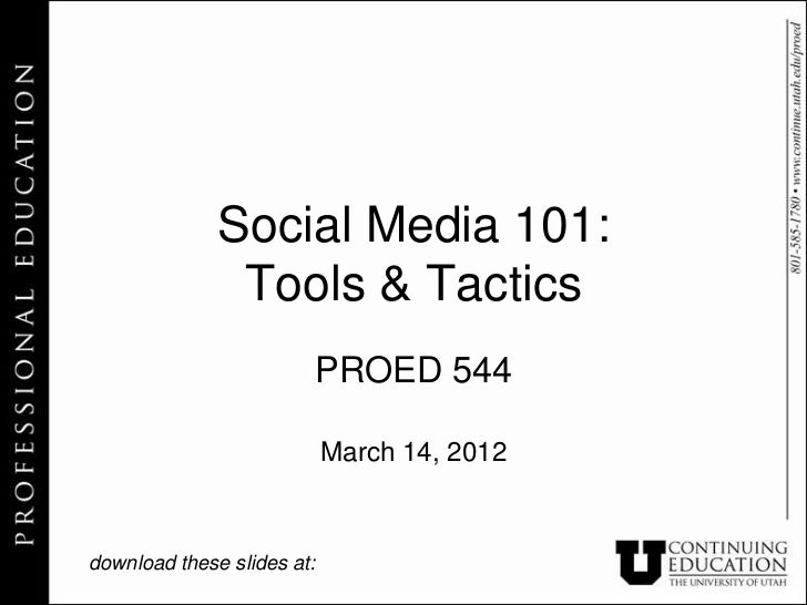 Social Media 101:               Tools & Tactics                        PROED 544                            March 14, 2012...