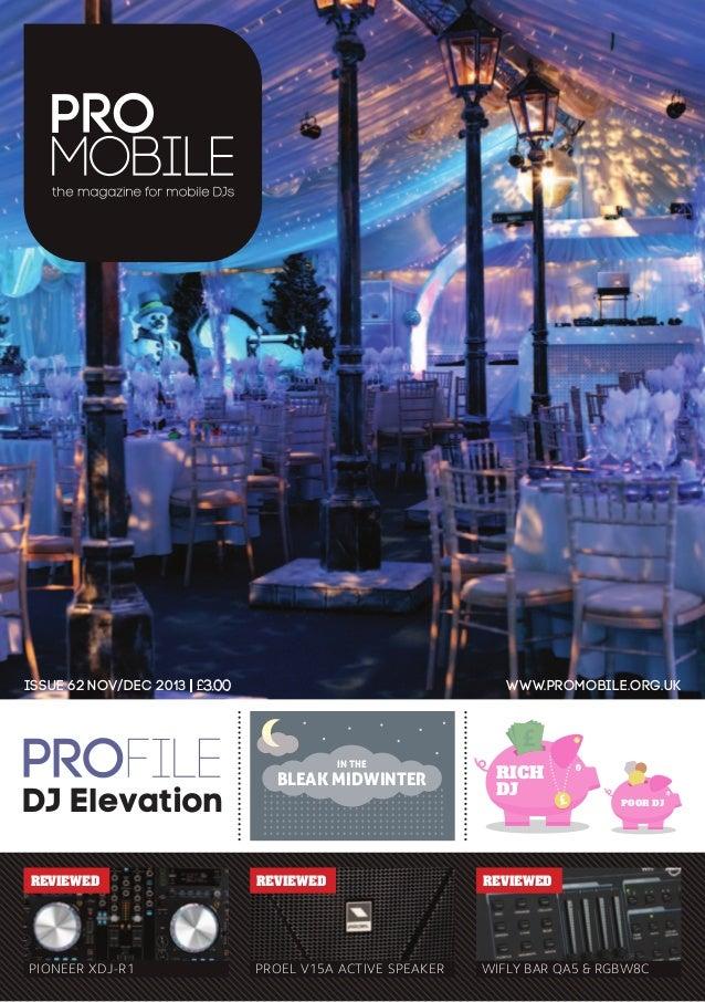 Issue 62 Nov/DEC 2013 | £3.00  www.promobile.org.uk  £ IN THE  DJ Elevation  BLEAK MIDWINTER  RICH DJ  £  £  POOR DJ  REVI...
