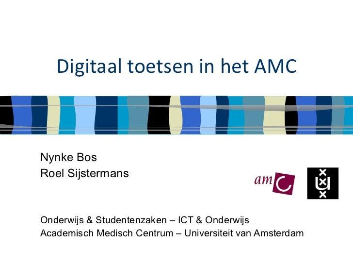 Digitaal toetsen in het AMC Nynke Bos Roel Sijstermans Onderwijs & Studentenzaken – ICT & Onderwijs Academisch Medisch Cen...