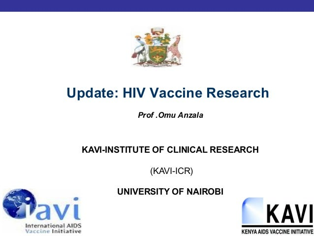 KAVI-INSTITUTE OF CLINICAL RESEARCH (KAVI-ICR) UNIVERSITY OF NAIROBI Prof .Omu Anzala Update: HIV Vaccine Research