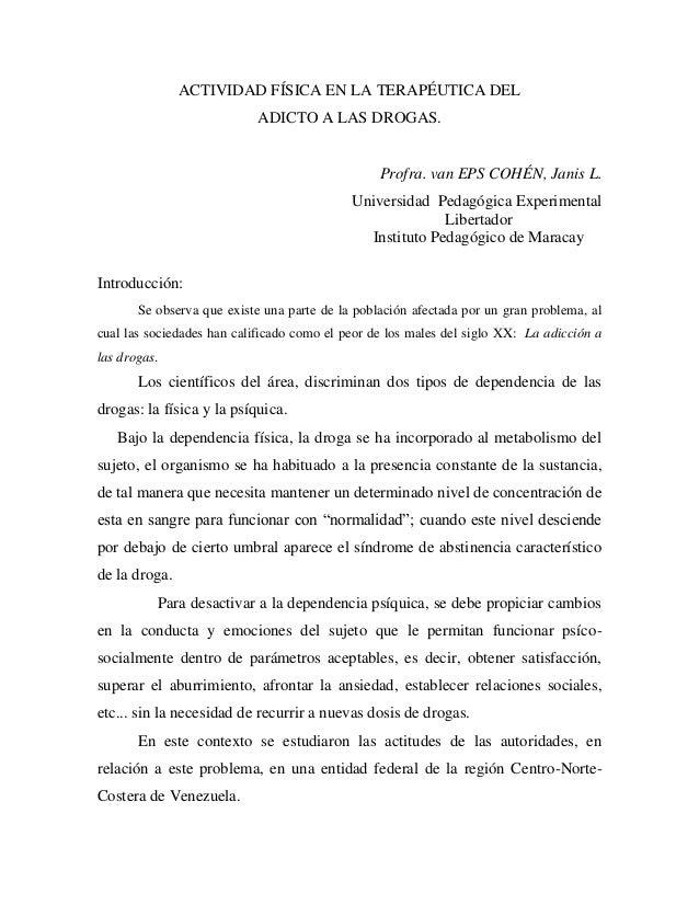 ACTIVIDAD FÍSICA EN LA TERAPÉUTICA DEL ADICTO A LAS DROGAS. Profra. van EPS COHÉN, Janis L. Universidad Pedagógica Experim...