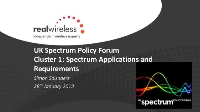 UK Spectrum Policy Forum - Professor Simon Saunders, Real Wireless Ltd: Cluster 1 Update