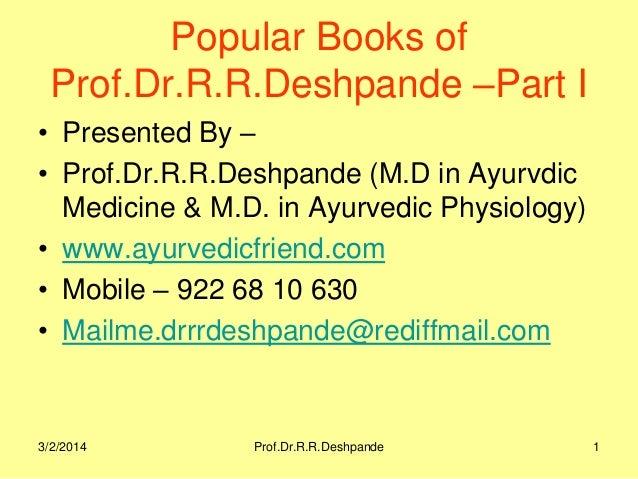 Popular Books of Prof.Dr.R.R.Deshpande –Part I • Presented By – • Prof.Dr.R.R.Deshpande (M.D in Ayurvdic Medicine & M.D. i...
