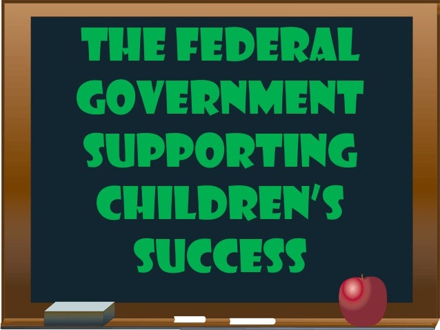 THE FEDERAL GOVERNMENT SUPPORTING CHILDREN'S SUCCESS