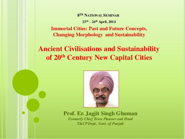8TH NATIONAL SEMINAR Prof. Er. Jagjit Singh Ghuman Formerly Chief Town Planner and Head T&CP Dept., Govt. of Punjab Immort...