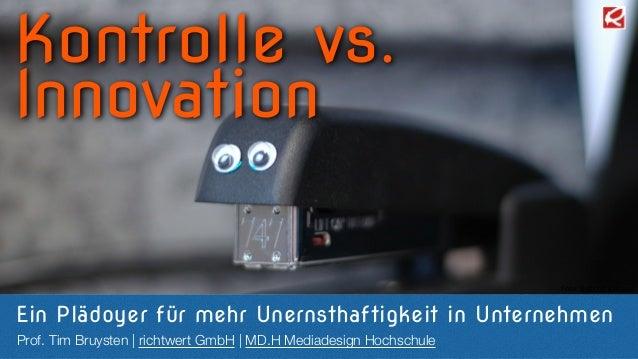 Kontrolle vs.  Innovation  Ein Plädoyer für mehr Unernsthaftigkeit in Unternehmen  Prof. Tim Bruysten | richtwert GmbH | M...