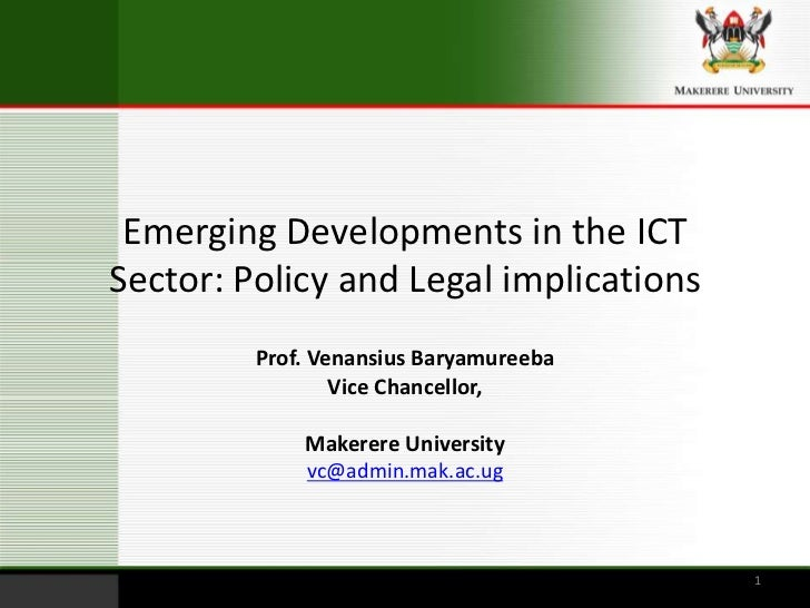 Emerging Developments in the ICT Sector: Policy and Legal implications <br />Prof. Venansius Baryamureeba<br />Vice Chance...