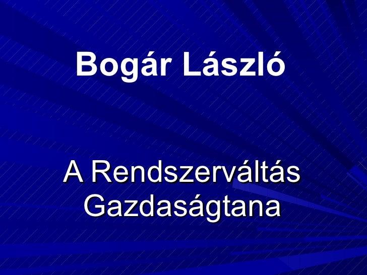 A Rendszerváltás Gazdaságtana Bogár László