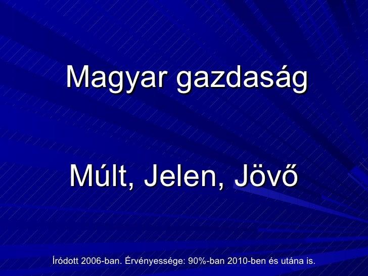 Magyar gazdaság 2006 Múlt, Jelen, Jövő