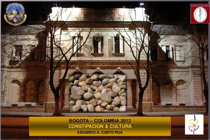BOGOTA – COLOMBIA 2012CONSTIPACION & CULTURA   EDUARDO A. CUETO RUA