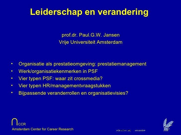 Leiderschap en verandering <ul><li>prof.dr. Paul.G.W. Jansen </li></ul><ul><li>Vrije Universiteit Amsterdam </li></ul><ul>...