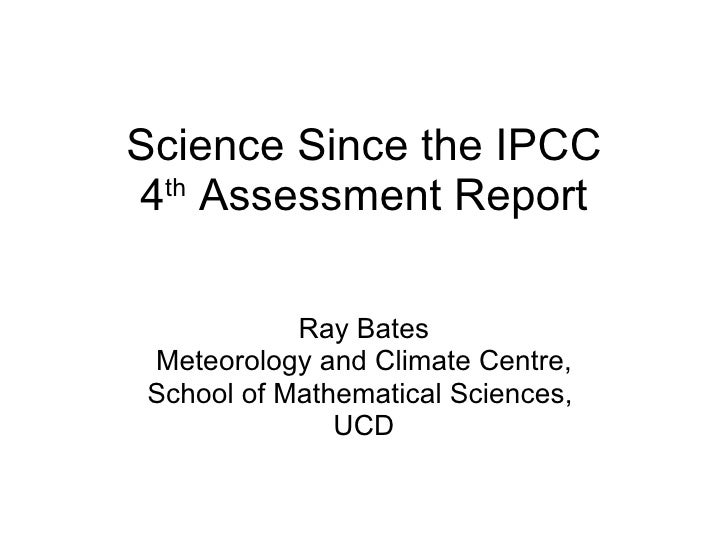 Science Since the IPCC 4 th  Assessment Report Ray Bates Meteorology and Climate Centre, School of Mathematical Sciences, ...