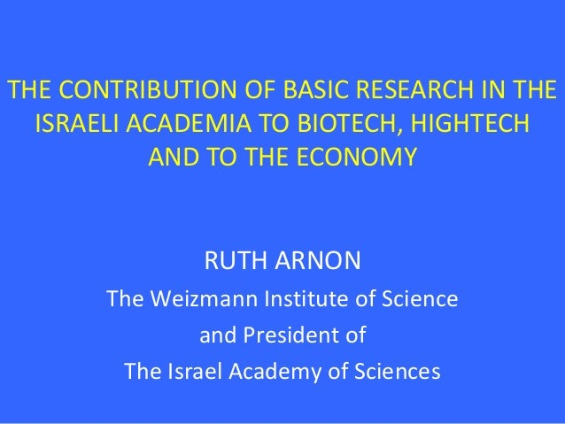 THE CONTRIBUTION OF BASIC RESEARCH IN THE  ISRAELI ACADEMIA TO BIOTECH, HIGHTECH           AND TO THE ECONOMY             ...