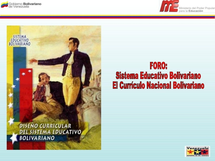 FORO: Sistema Educativo Bolivariano El Currículo Nacional Bolivariano