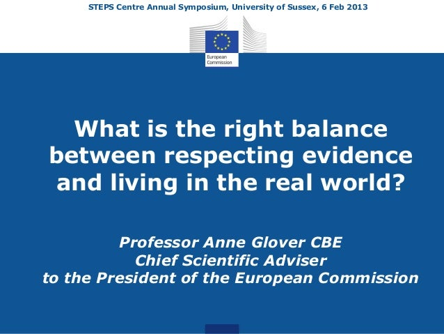 STEPS Centre Annual Symposium, University of Sussex, 6 Feb 2013  What is the right balancebetween respecting evidenceand l...