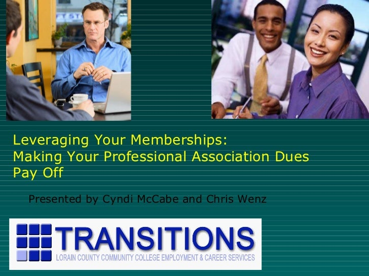Leveraging Your Memberships:  Making Your Professional Association Dues  Pay Off Presented by Cyndi McCabe and Chris Wenz