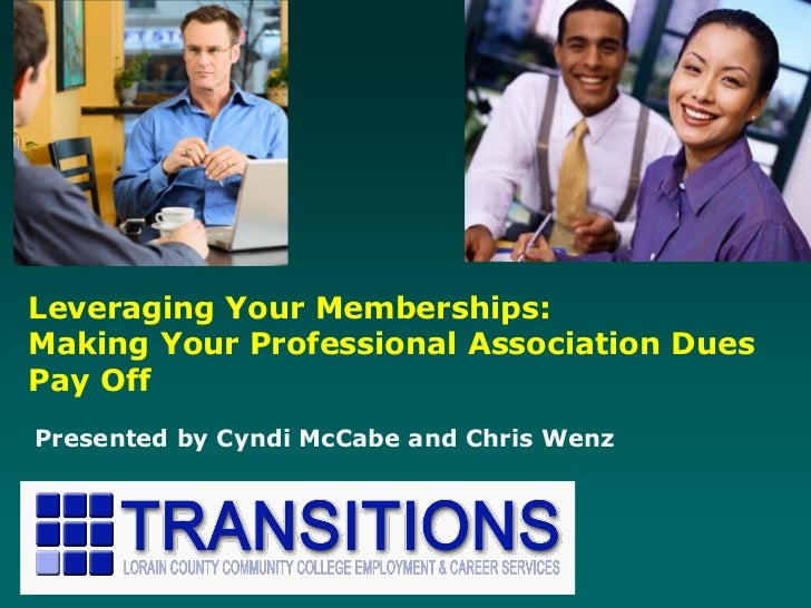 Leveraging Your Memberships:Making Your Professional Association DuesPay OffPresented by Cyndi McCabe and Chris Wenz