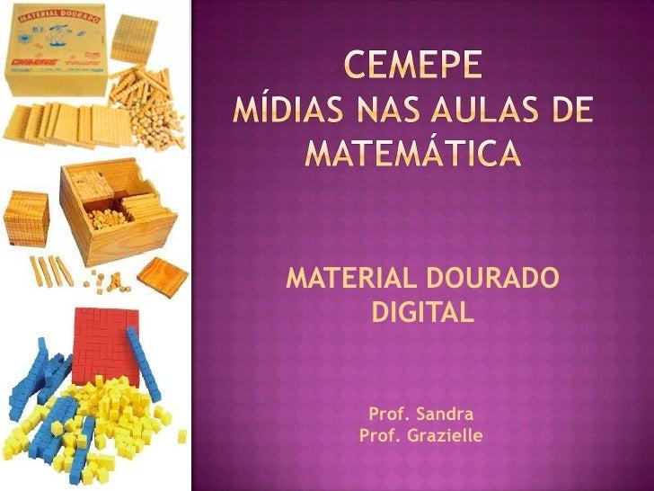 MATERIAL DOURADO DIGITAL Prof. Sandra Prof. Grazielle