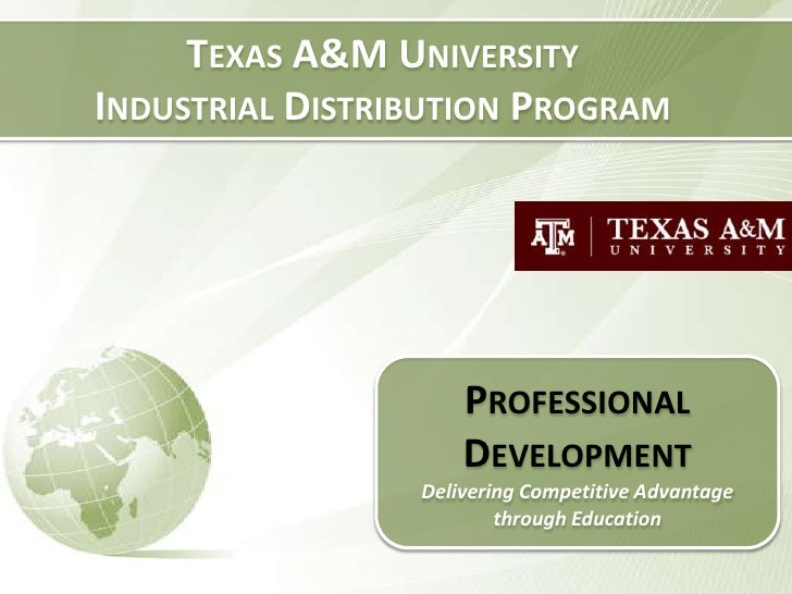 Texas A&M University<br />Industrial Distribution Program<br />Professional Development<br />Delivering Competitive Advant...