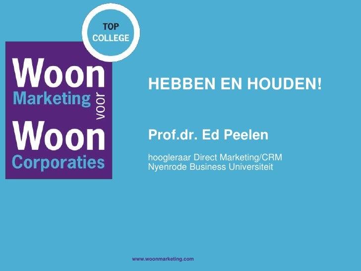 HEBBEN EN HOUDEN!Prof.dr. Ed Peelenhoogleraar Direct Marketing/CRMNyenrode Business Universiteit<br />