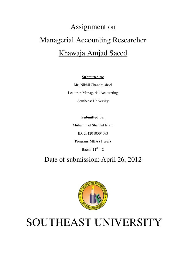 Assignment on  Managerial Accounting Researcher       Khawaja Amjad Saeed                   Submitted to:              Mr....