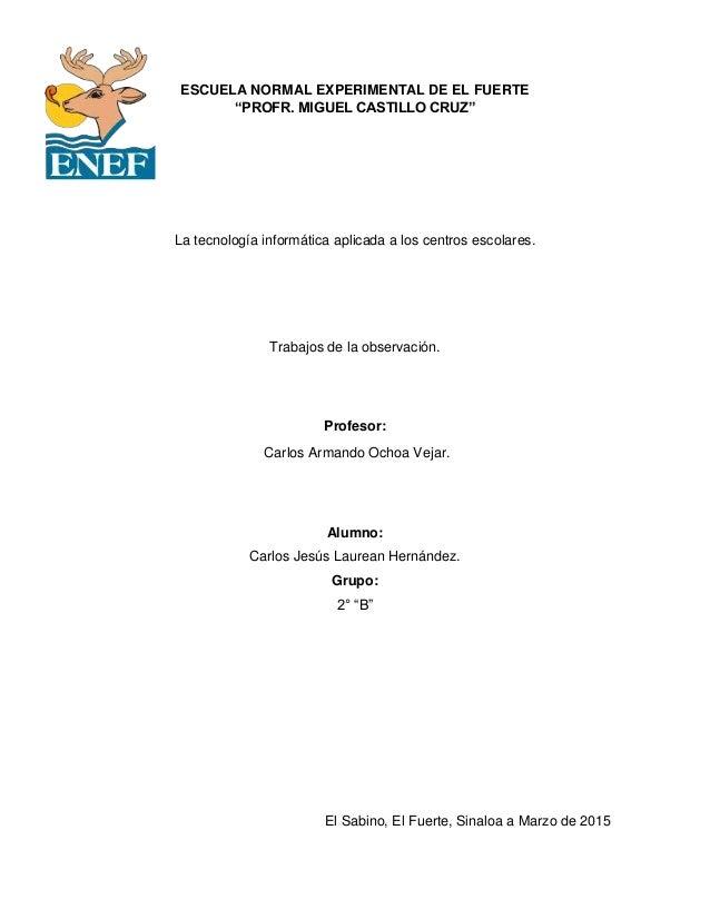 """ESCUELA NORMAL EXPERIMENTAL DE EL FUERTE """"PROFR. MIGUEL CASTILLO CRUZ"""" La tecnología informática aplicada a los centros es..."""