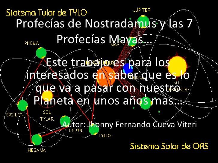 Profecías de Nostradamus y las 7 Profecías Mayas…<br />Este trabajo es para los interesados en saber que es lo que va a pa...