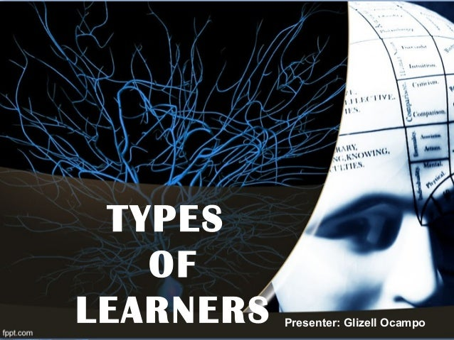 TYPES OF LEARNERS Presentor: Glizell Ocampo