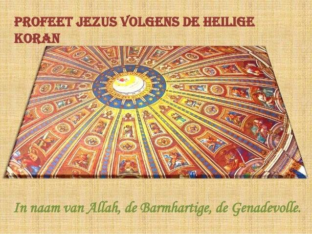 In naam van Allah, de Barmhartige, de Genadevolle.Profeet Jezus volgens de HEILIGEKoran