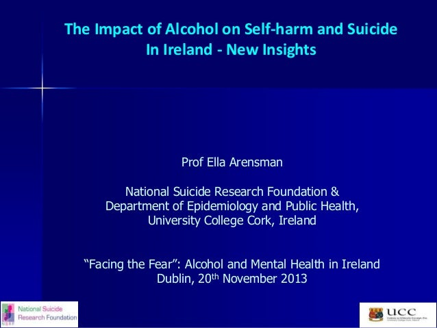 The Impact of Alcohol on Self-harm and Suicide In Ireland - New Insights  Prof Ella Arensman National Suicide Research Fou...