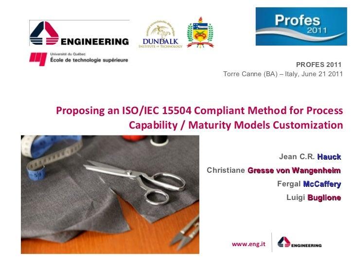 PROFES 2011                                 Torre Canne (BA) – Italy, June 21 2011Proposing an ISO/IEC 15504 Compliant Met...