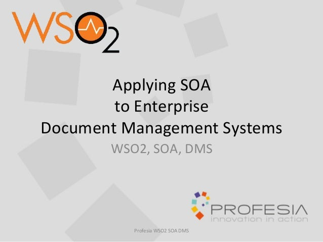 Applying  SOA     to  Enterprise     Document  Management  Systems   WSO2,  SOA,  DMS       Pr...