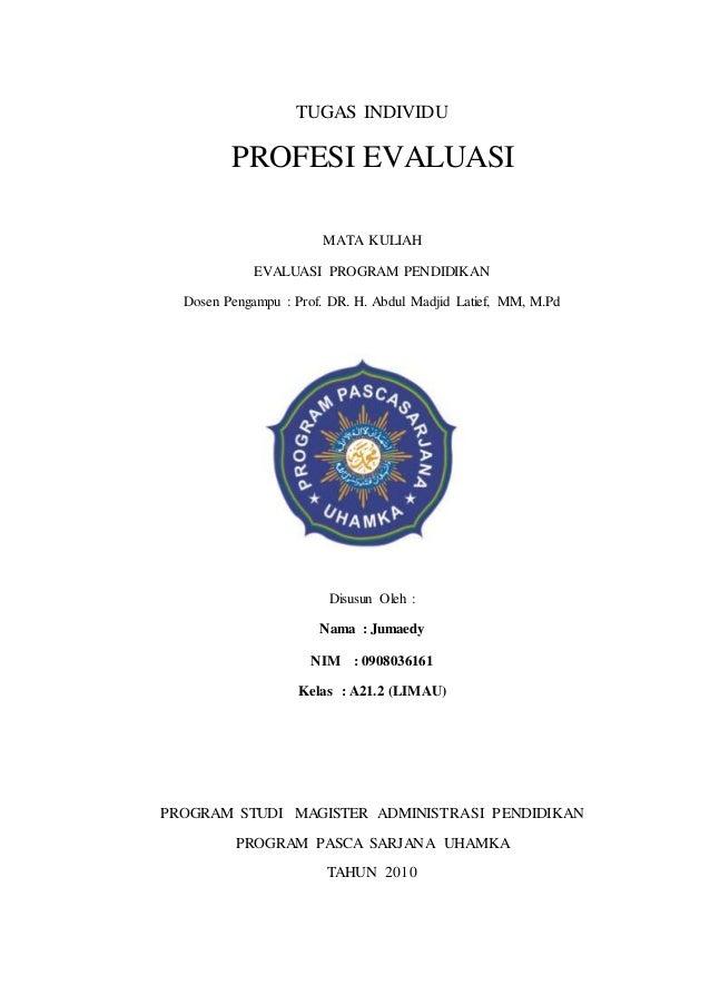 TUGAS INDIVIDU PROFESI EVALUASI MATA KULIAH EVALUASI PROGRAM PENDIDIKAN Dosen Pengampu : Prof. DR. H. Abdul Madjid Latief,...