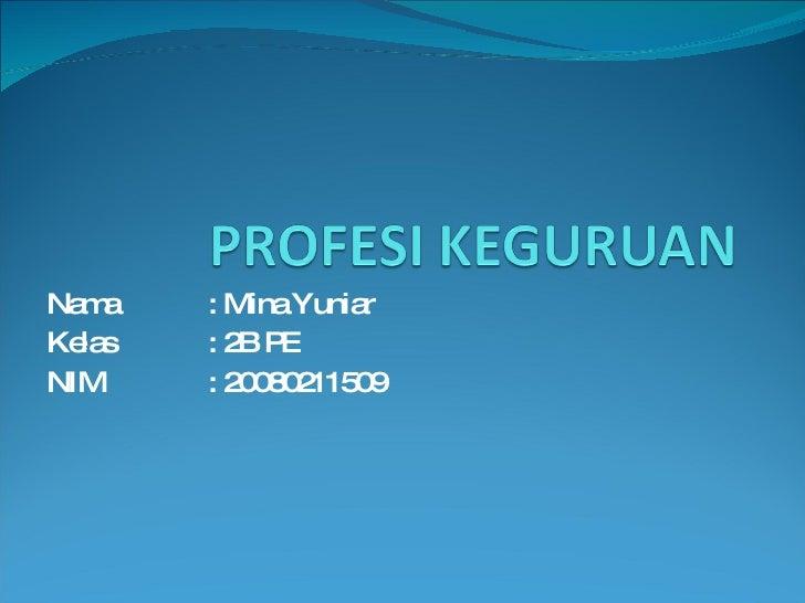 Nama :  Mina Yuniar Kelas : 2B PE NIM :  20080211509