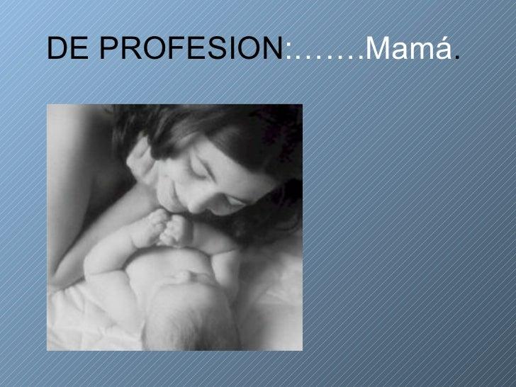 DE PROFESION :…….Mamá .