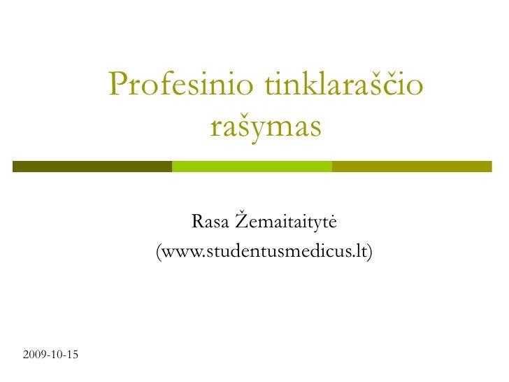 Profesinio tinklara ščio rašymas Rasa Žemaitaitytė (www.studentusmedicus.lt) 2009-10-15